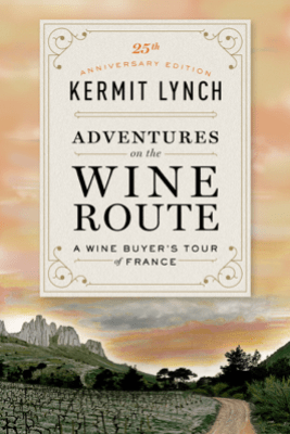 Adventures on the Wine Route - Kermit Lynch