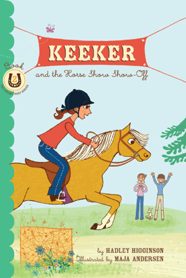 Keeker and the Horse Show Show-Off - Hadley Higginson