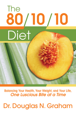 The 80/10/10 Diet - Dr. Douglas N Graham