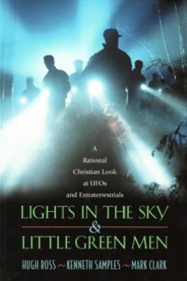 Lights In the Sky & Little Green Men - Hugh Ross, Kenneth Samples & Mark Clark