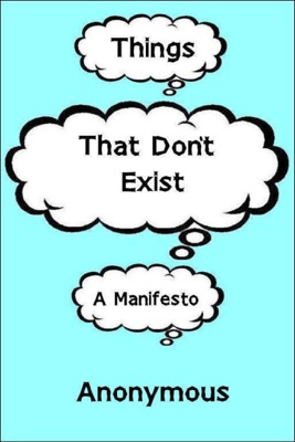 Things That Don't Exist: a Manifesto - Anonymous pdf download