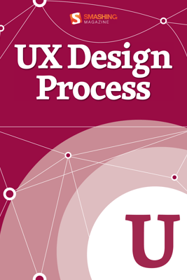 UX Design Process - Smashing Magazine & Various Authors