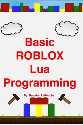 Basic ROBLOX Lua Programming - Brandon LaRouche