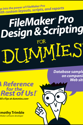 FileMaker Pro Design and Scripting For Dummies - Timothy Trimble