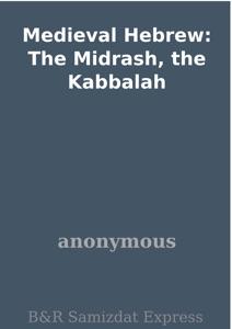 Medieval Hebrew: The Midrash, the Kabbalah - Anonymous pdf download
