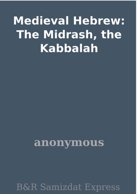 Medieval Hebrew: The Midrash, the Kabbalah - Anonymous pdf download