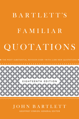 Bartlett's Familiar Quotations - John Bartlett & Geoffrey O'Brien