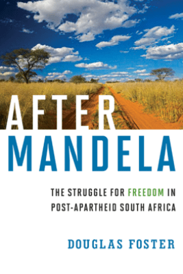 After Mandela: The Struggle for Freedom in Post-Apartheid South Africa - Douglas Foster