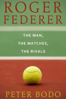 Roger Federer - Peter Bodo