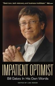 Impatient Optimist: Bill Gates in His Own Words - Lisa Rogak pdf download
