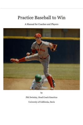 Practice Baseball to Win - Phil Swimley