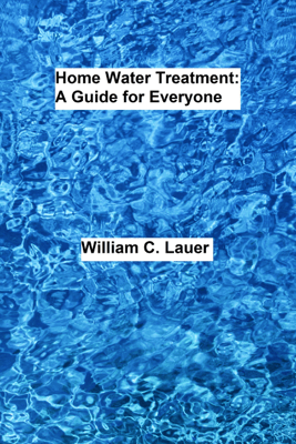 Home Water Treatment: A Guide for Everyone - William Lauer