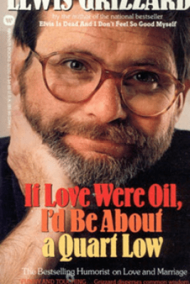 If Love Were Oil, I'd Be About a Quart Low - Lewis Grizzard