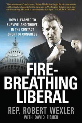 Fire-Breathing Liberal - Rep. Robert Wexler & David Fisher pdf download