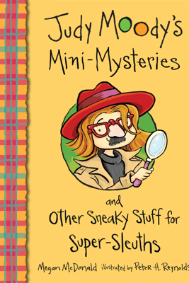 Judy Moody's Mini-Mysteries and Other Sneaky Stuff for Super-Sleuths - Megan McDonald & Peter Reynolds