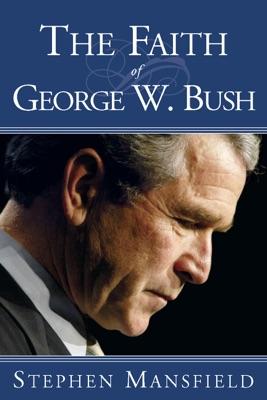 The Faith of George W. Bush - Stephen Mansfield pdf download