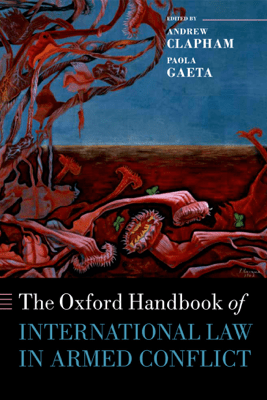The Oxford Handbook of International Law in Armed Conflict - Andrew Clapham & Paola Gaeta