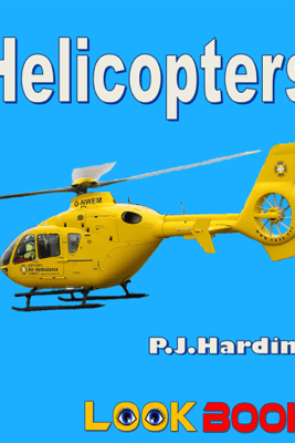 Helicopters: A LOOK BOOK Easy Reader - P.J. Harding
