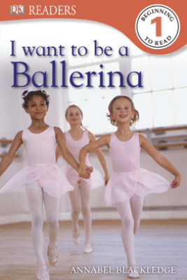 DK Readers L1: I Want to Be a Ballerina (Enhanced Edition) - Annabel Blackledge