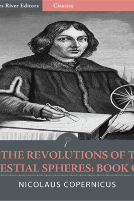 On the Revolutions of the Celestial Spheres: Book One - Nicolaus Copernicus