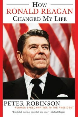 How Ronald Reagan Changed My Life - Peter Robinson pdf download