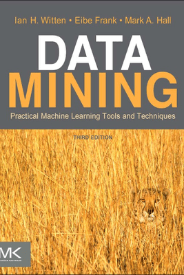 Data Mining: Practical Machine Learning Tools and Techniques - Ian H. Witten, Eibe Frank & Mark A. Hall