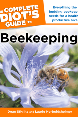 The Complete Idiot's Guide to Beekeeping - Dean Stiglitz & Laurie Herboldsheimer