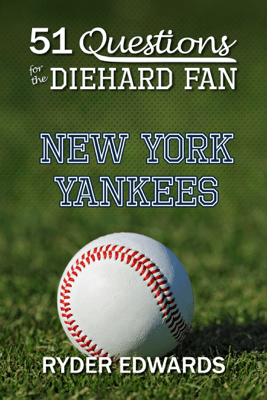 51 Questions for the Diehard Fan: New York Yankees - Ryder Edwards