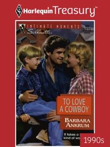 To Love A Cowboy - Barbara Ankrum pdf download