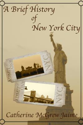 A Brief History of New York City - Catherine McGrew Jaime