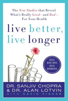 Live Better, Live Longer - Sanjiv Chopra, Alan Lotvin & David Fisher pdf download