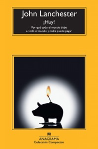 ¡Huy! Por qué todo el mundo debe a todo el mundo y nadie puede pagar - John Lanchester pdf download