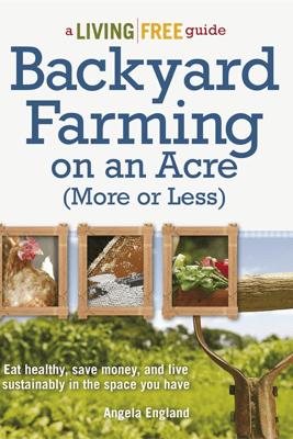 Backyard Farming on an Acre (More or Less) - Angela England