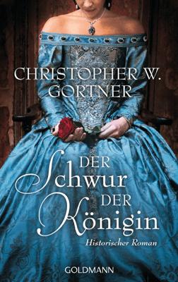 Der Schwur der Königin - Christopher W. Gortner pdf download