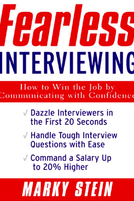 Fearless Interviewing:How to Win the Job by Communicating with Confidence - Marky Stein