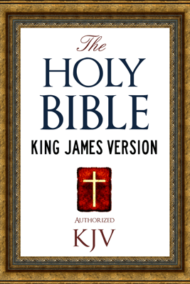 The Holy Bible (KJV) Authorized King James Version - God, The Old Testament & The New Testament