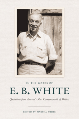 In the Words of E. B. White - E. B. White