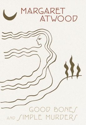 Good Bones and Simple Murders - Margaret Atwood pdf download