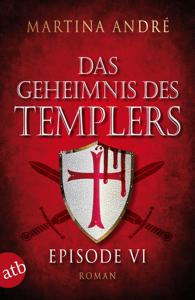 Das Geheimnis des Templers - Episode VI - Martina André pdf download