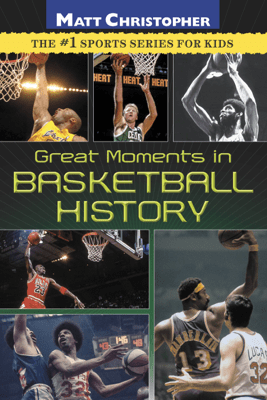 Great Moments in Basketball History - Matt Christopher