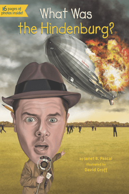 What Was the Hindenburg? - Janet B. Pascal, Who HQ & David Groff