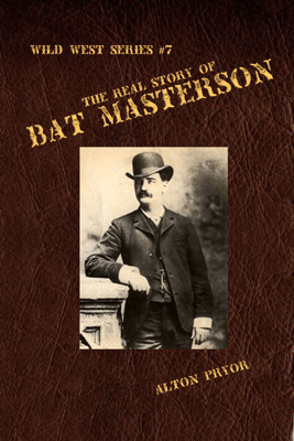 The Real Story of Bat Masterson - Alton Pryor