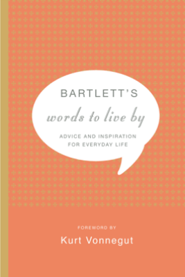 Bartlett's Words to Live By - John Bartlett & Kurt Vonnegut