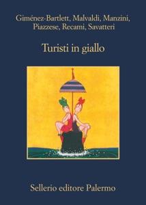 Turisti in giallo - Alicia Giménez-Bartlett, Marco Malvaldi, Antonio Manzini, Santo Piazzese, Francesco Recami & Gaetano Savatteri pdf download