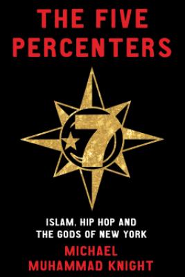 The Five Percenters - Michael Muhammad Knight