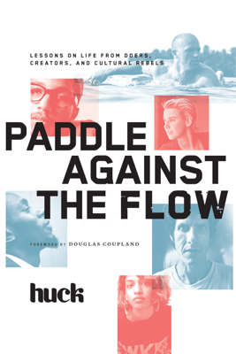 Paddle Against the Flow - Huck Magazine