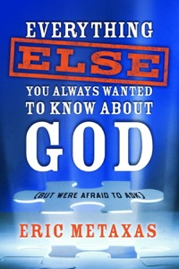 Everything Else You Always Wanted to Know About God (But Were Afraid to Ask) - Eric Metaxas pdf download