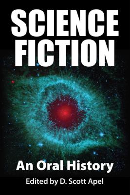 Science Fiction: An Oral History - D. Scott Apel