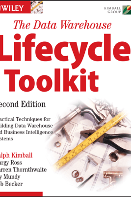 The Data Warehouse Lifecycle Toolkit - Ralph Kimball, Margy Ross, Warren Thornthwaite, Joy Mundy & Bob Becker