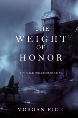 The Weight of Honor (Kings and Sorcerers--Book 3) - Morgan Rice